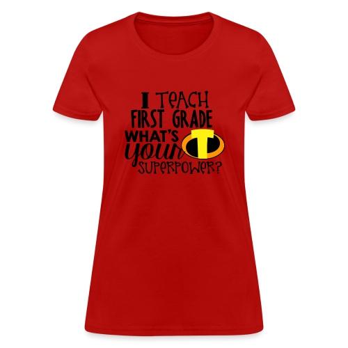 I Teach First Grade What's Your Superpower Teacher - Women's T-Shirt