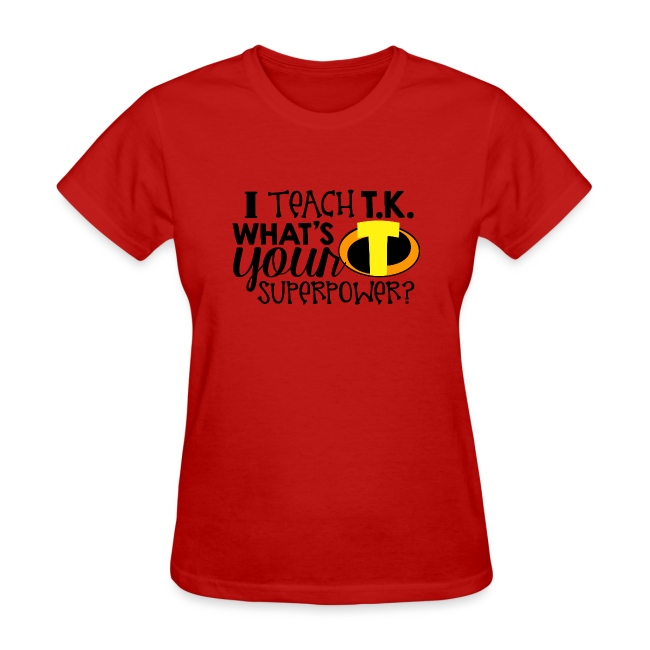 I Teach T.K. What's Your Superpower Teacher Tshirt