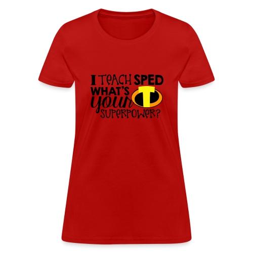 I Teach SPED What's Your Superpower Teacher Tshirt - Women's T-Shirt