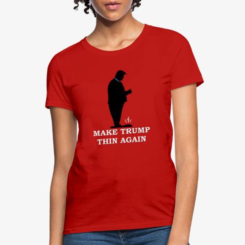 Make Trump Thin Again - Women's T-Shirt