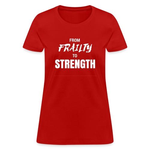From Frailty to Strength - Women's T-Shirt