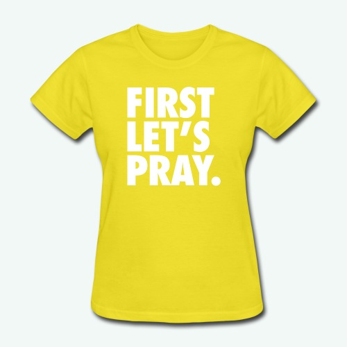 FIRST LET S PRAY - Women's T-Shirt