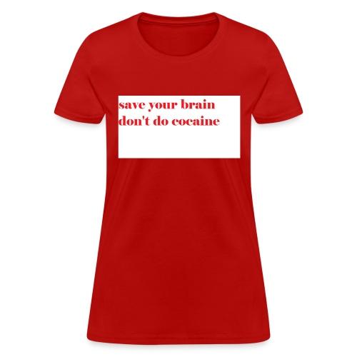 save your brain don't do cocaine - Women's T-Shirt