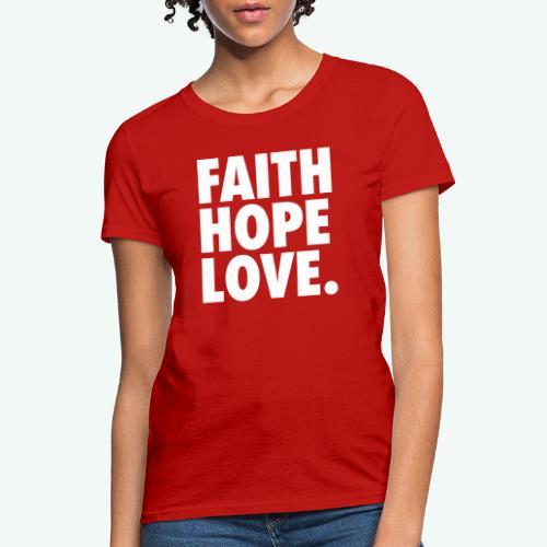 FAITH HOPE LOVE - Women's T-Shirt