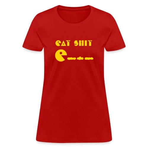 Eat Shit - Women's T-Shirt