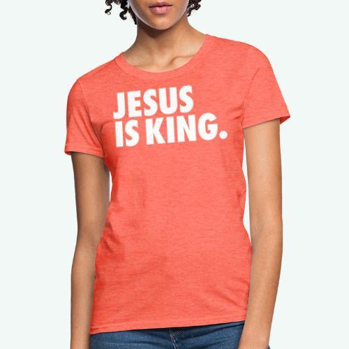JESUS IS KING - Women's T-Shirt