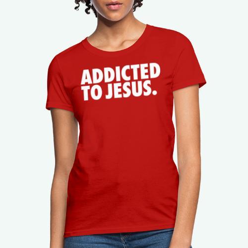 ADDICTED TO JESUS - Women's T-Shirt