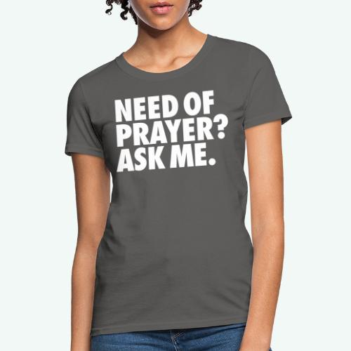 NEED OF PRAYER - Women's T-Shirt