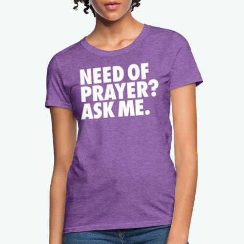 NEED OF PRAYER - Women's T-Shirt