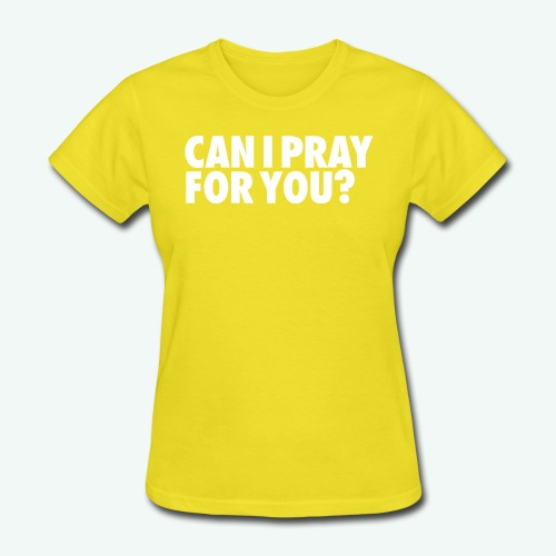 CAN I PRAY FOR YOU - Women's T-Shirt