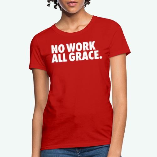 NO WORK ALL GRACE - Women's T-Shirt