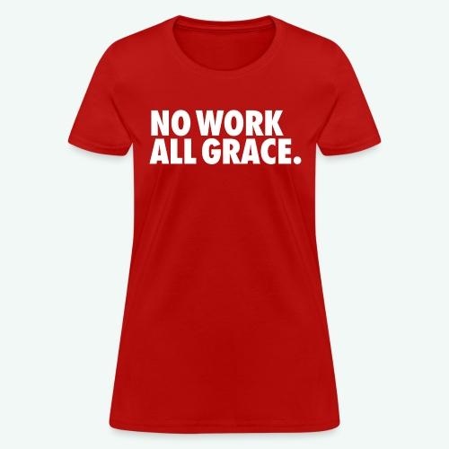 NO WORK ALL GRACE - Women's T-Shirt