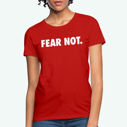 FEAR NOT - Women's T-Shirt