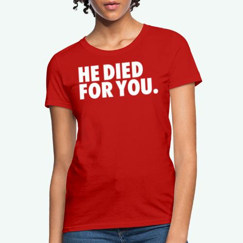 HE DIED FOR YOU - Women's T-Shirt
