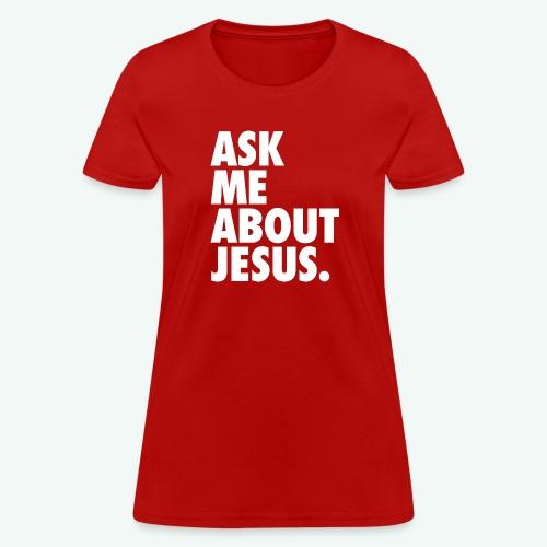 ASK ME ABOUT JESUS - Women's T-Shirt