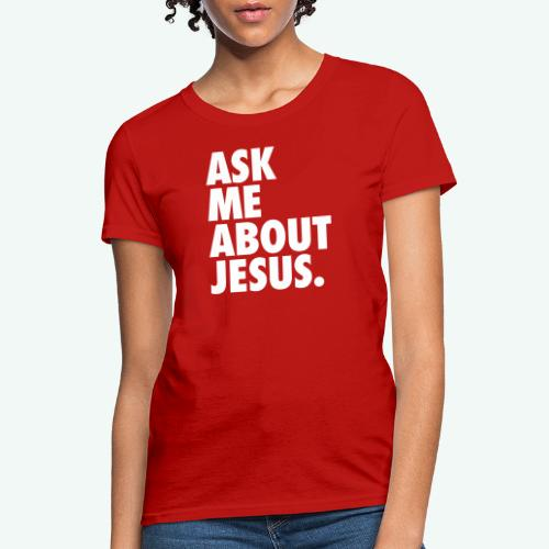 ASK ME ABOUT JESUS - Women's T-Shirt