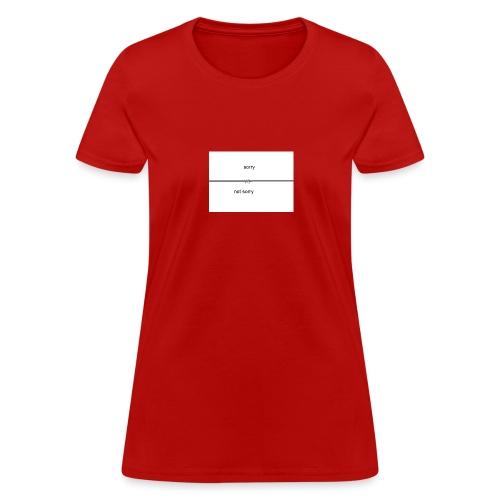 Sorry VS Not Sorry - Women's T-Shirt