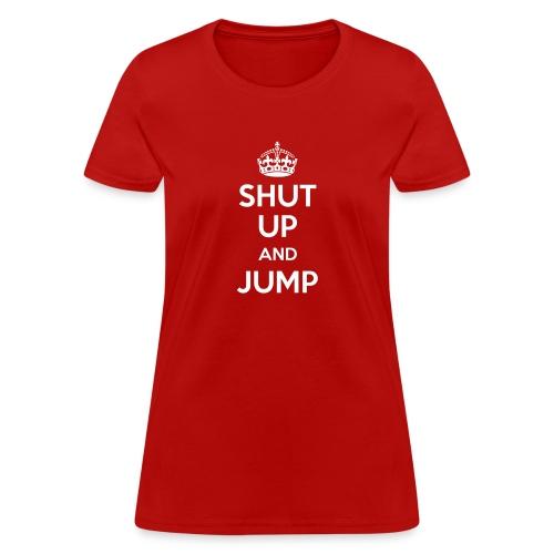 SHUT UP and JUMP - Women's T-Shirt