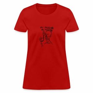 My Friend, My Friend - Women's T-Shirt