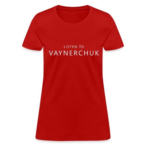 Listen to Vaynerchuk - Women's T-Shirt