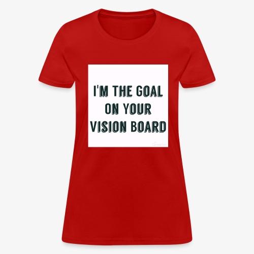 I'm YOUR goal - Women's T-Shirt
