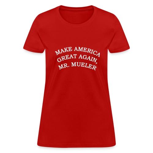 MAKE AMERIICA GREAT AGAIN, MR. MUELLER. - Women's T-Shirt