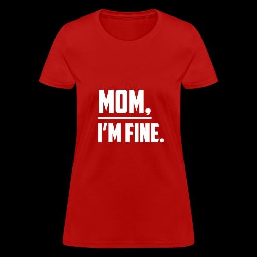 Mom, I'm Fine T-Shirt for those who love their Mom - Women's T-Shirt