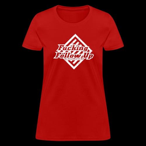 Fucking Follow Up - Women's T-Shirt