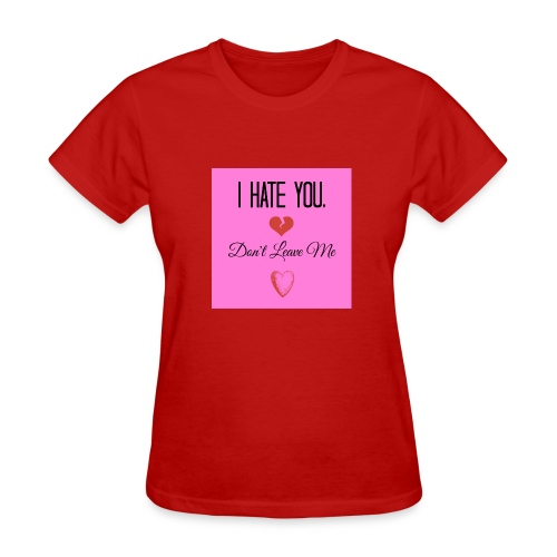 I HATE YOU, DON'T LEAVE ME! - Women's T-Shirt