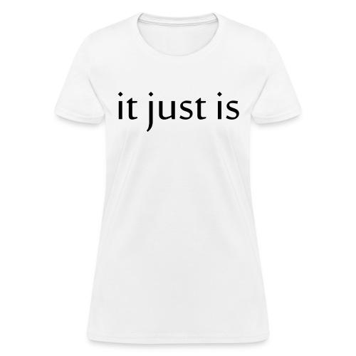 It just is black - Women's T-Shirt