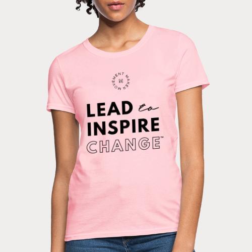 Lead. Inspire. Change. - Women's T-Shirt