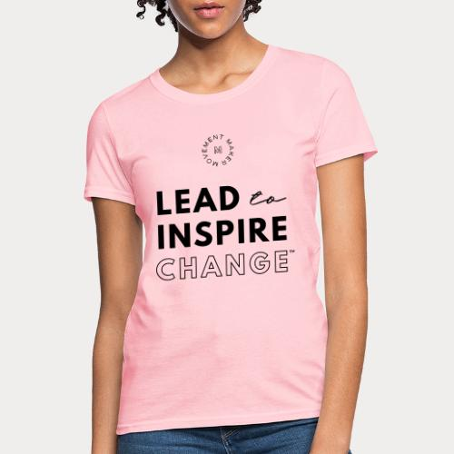 Lead. Inspire. Change. - Women's T-Shirt
