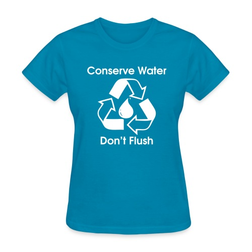 Conserve Water Don t Flush - Women's T-Shirt