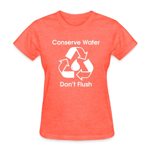 Conserve Water Don t Flush - Women's T-Shirt