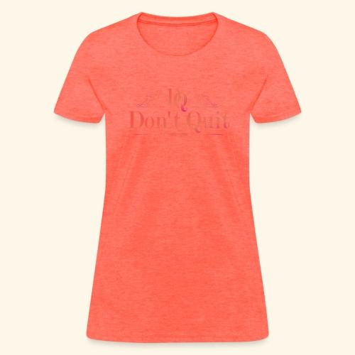 DON'T QUIT #3 - Women's T-Shirt