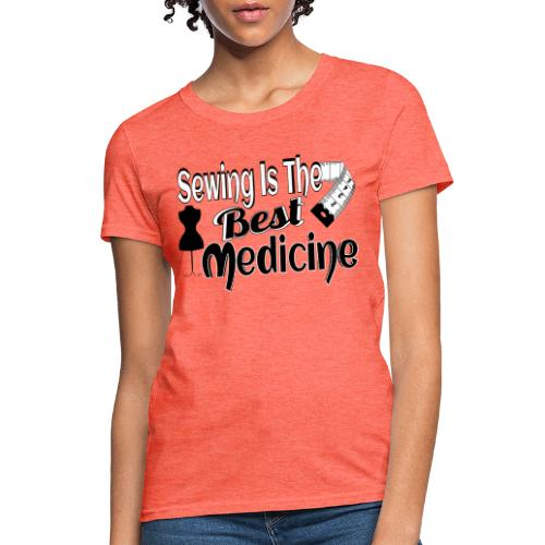 SEWING IS THE BEST MEDICINE - Women's T-Shirt