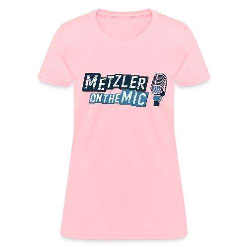 Metzler on the Mic - Women's T-Shirt