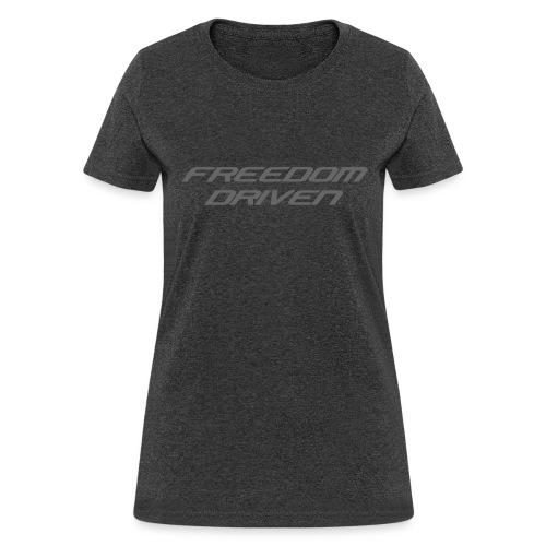 Freedom Driven Modern Grey Lettering - Women's T-Shirt