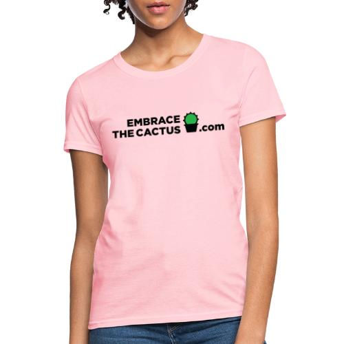 embracethecactus - Women's T-Shirt