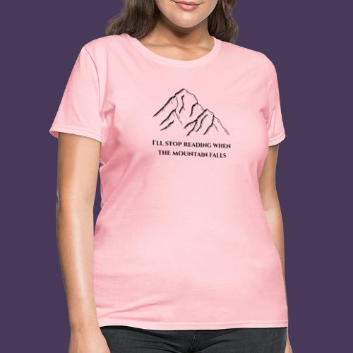 I'll stop reading when the mountain falls - Women's T-Shirt