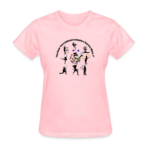 You Know You're Addicted to Hooping & Flow Arts - Women's T-Shirt