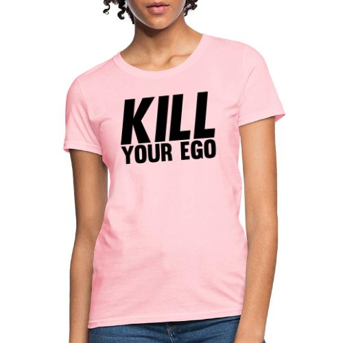 Kill Your Ego - Women's T-Shirt