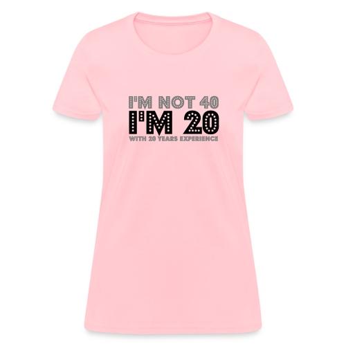 imnot40im20with20 - Women's T-Shirt