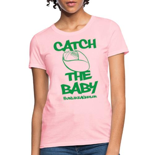 Catch The Baby #UnlikeAgholor Green - Women's T-Shirt