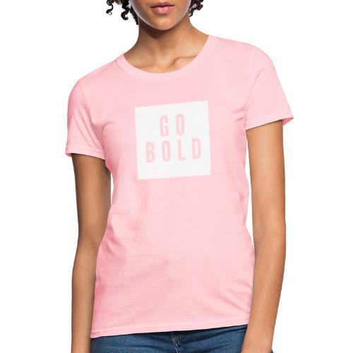 GO BOLD 2 - Women's T-Shirt
