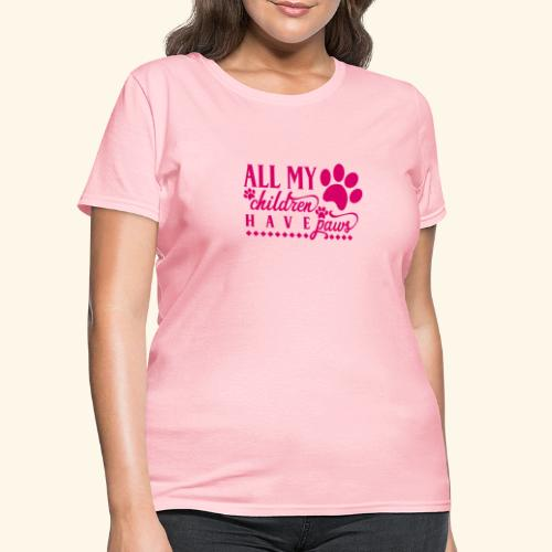 All of my Children Have Paws Design - Women's T-Shirt
