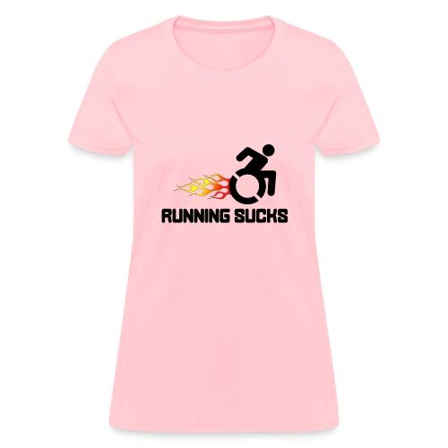 Wheelchair users hate running they think it sucks - Women's T-Shirt