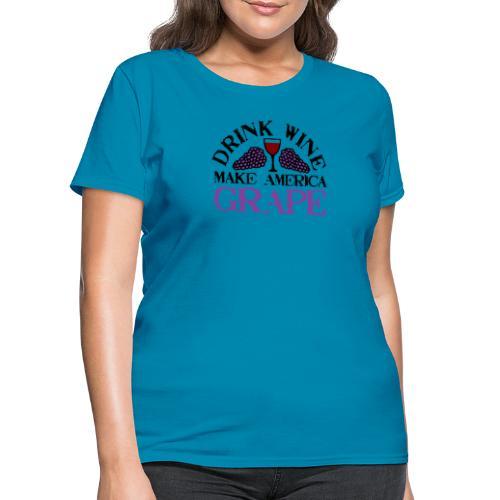 Drink Wine. Make America Grape. - Women's T-Shirt