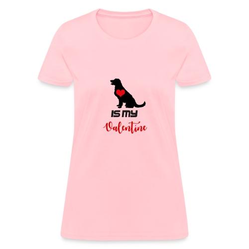 Dog is my Valentine - Women's T-Shirt