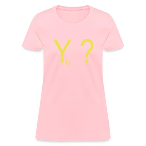 why not - Women's T-Shirt